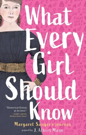 What Every Girl Should Know: Margaret Sanger's Journey by J. Albert Mann