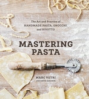 Mastering Pasta The Art and Practice of Handmade Pasta,  Gnocchi,  and Risotto
