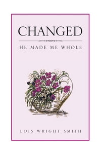 Changed: He Made Me Whole