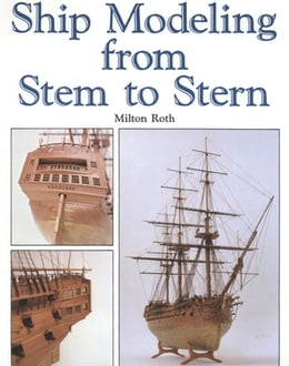 Book Ship Modeling from Stem to Stern by Milton Roth