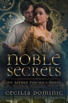 Noble Secrets: An Aether Psychics prequel novella by Cecilia Dominic