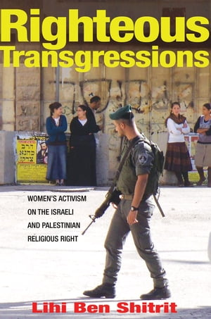 Righteous Transgressions Women's Activism on the Israeli and Palestinian Religious Right