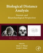 Biological Distance Analysis: Forensic and Bioarchaeological Perspectives by Marin A. Pilloud