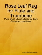 Rose Leaf Rag for Flute and Trombone - Pure Duet Sheet Music By Lars Christian Lundholm by Lars Christian Lundholm
