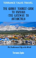 Terrance Talks Travel: The Quirky Tourist Guide to Ushuaia by Terrance Zepke