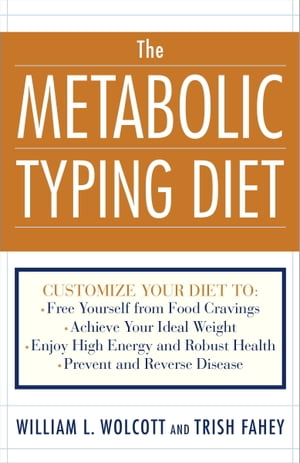 The Metabolic Typing Diet: Customize Your Diet To: Free Yourself from Food Cravings: Achieve Your Ideal Weight; Enjoy High Energy and Robust Health; Prevent and Reverse Disease by William L. Wolcott