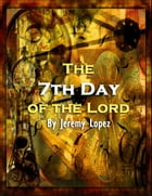 The Seventh Day of the Lord by Jeremy Lopez