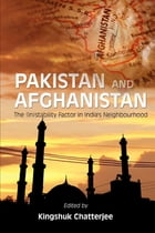 Pakistan and Afghanistan: The (In)stability factor in India's neighbourhood?: The (In)stability…