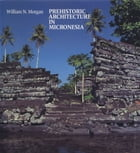 Prehistoric Architecture in Micronesia by William N. Morgan