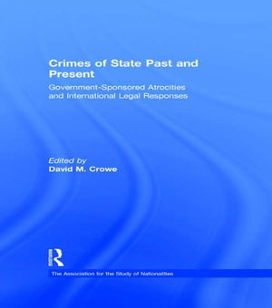 Crimes of State Past and Present Government-Sponsored Atrocities and International Legal Responses