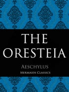 The Oresteia: A Trilogy Including Agamemnon, The Choephori (The Libation-Bearers) and Eumendides by Aeschylus