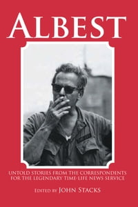 Albest: Untold Stories from the Correspondents for the Legendary Time-Life News Service