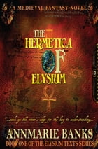 The Hermetica of Elysium by Annmarie Banks