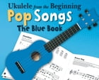 Ukulele From The Beginning: Pop Songs (The Blue Book) by Chester Music