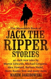 The Mammoth Book of Jack the Ripper Stories: 40 dark new tales by Martin Edwards, Michael Gregorio…