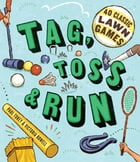 Tag, Toss & Run: 40 Classic Lawn Games by Victoria Rowell