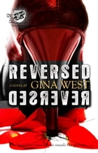 Reversed (The Cartel Publications Presents) by Gina West