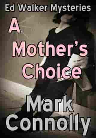 A Mother's Choice: Ed Walker Mysteries, #6 by Mark Connolly