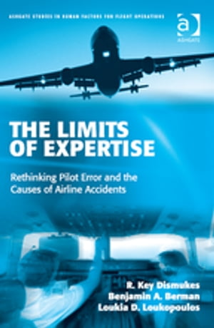 The Limits of Expertise Rethinking Pilot Error and the Causes of Airline Accidents