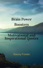 Brain Power Boosters Motivational and Inspirational Quotes by Stacey Fowler