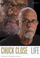 Chuck Close: Life by Christopher Finch