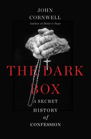 The Dark Box A Secret History of Confession