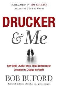 Drucker & Me: What a Texas Entrepenuer Learned From the Father of Modern Management