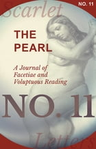 The Pearl - A Journal of Facetiae and Voluptuous Reading - No. 11 by Various