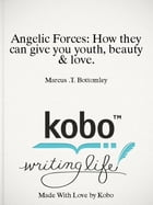 Angelic Forces: How they can give you youth, beauty & love. by Marcus .T. Bottomley
