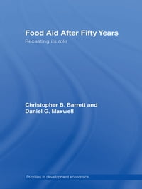 Food Aid After Fifty Years: Recasting its Role