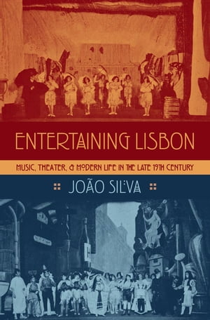 Entertaining Lisbon Music,  Theater,  and Modern Life in the Late 19th Century