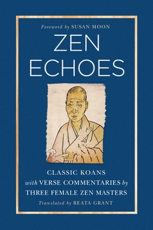 Zen Echoes Classic Koans with Verse Commentaries by Three Female Chan Masters