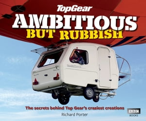 Top Gear: Ambitious but Rubbish The Secrets Behind Top Gear's Craziest Creations