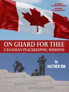 On Guard For Thee: Canadian Peacekeeping Missions by Matthew Bin