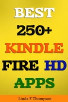 BEST 250+ KINDLE FIRE HD APPS by Linda F . Thompson
