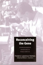 Reconceiving the Gene: Seymour Benzer's Adventures in Phage Genetics by Dr. William C. Summers, M.D.