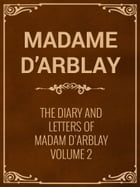The Diary and Letters of Madam D'Arblay Volume 2 by Madame D'Arblay