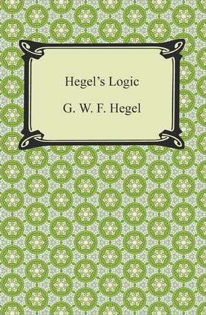 Hegel's Logic: Being Part One of the Encyclopaedia of the Philosophical Sciences