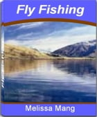 Fly Fishing: The Underground Guide To Fly Fishing Flies, Fly Fishing Equipment, Fly Fishing Accessories and Secre by Melissa Mang