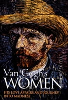 Van Gogh's Women: His Love Affairs and Journey Into Madness by Derek Fell