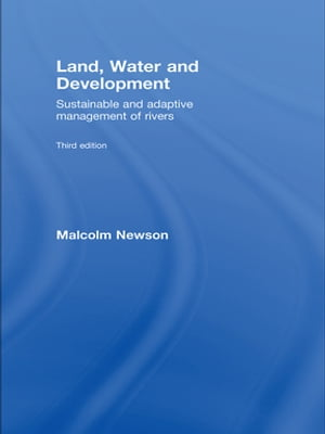 Land,  Water and Development Sustainable and Adaptive Management of Rivers