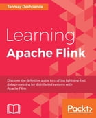 Learning Apache Flink by Tanmay Deshpande