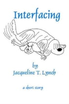Interfacing: A short story. by Jacqueline T. Lynch