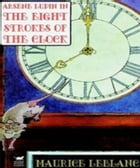 Eight Strokes of the Clock by Maurice Leblanc