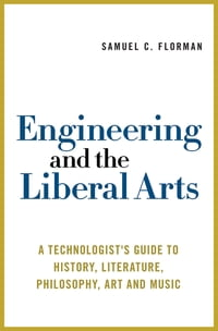 Engineering and the Liberal Arts: A Technologist's Guide to History, Literature, Philosophy, Art…