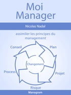 Moi Manager: Assimiler les principes du management by Nicolas Nadal