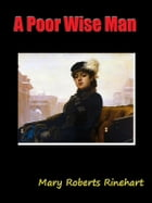 A Poor Wise Man [Annotated] by Mary Roberts Rinehart
