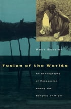 Fusion of the Worlds: An Ethnography of Possession among the Songhay of Niger by Paul Stoller