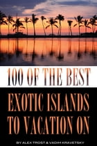 100 of the Best Exotic Islands to Vacation On by alex trostanetskiy