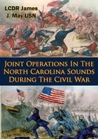 Joint Operations In The North Carolina Sounds During The Civil War by LCDR James J. May USN